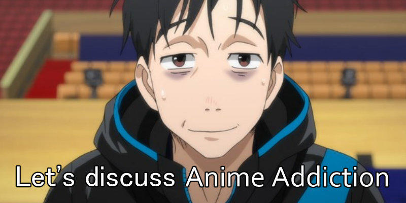 Are You Addicted to Anime?