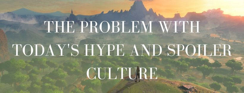The Problem with Today's Hype and Spoiler Culture